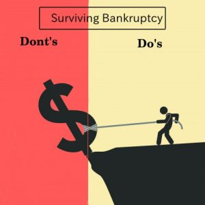 Surviving Bankruptcy- Do's and Dont's