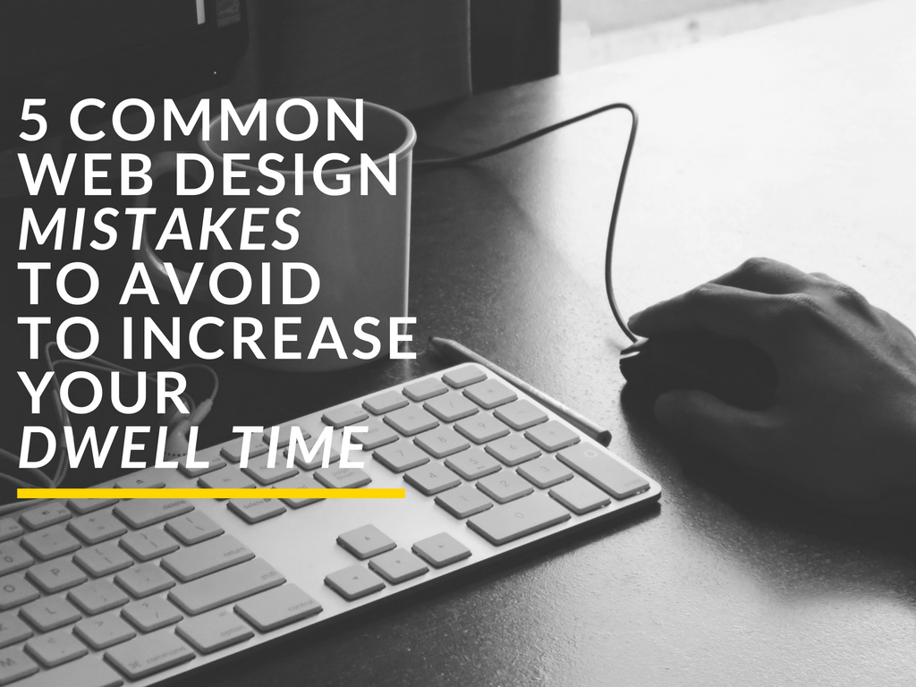 5 Common Web Design Mistakes To Avoid To Increase Your Dwell Time