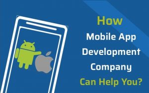 How Mobile App Development Company Can Help You?